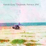 Daybreak, Retrace JPN/Katrah-Quey 詳細